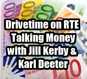Talking money with Jill Kerby and Karl Deeter on RTE Drivetime