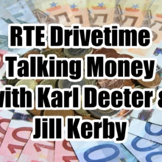 Talking Money with Karl Deeter and Jill Kerby on RTE drivetime