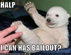we want a bailouts!